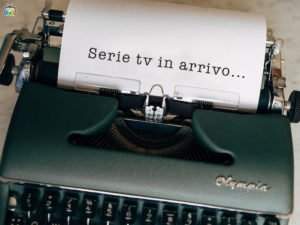 Serie TV in Arrivo - Coming Soon